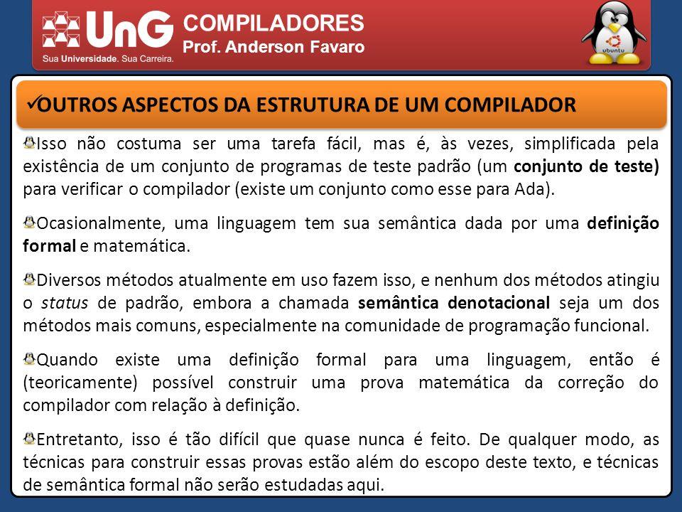 COMPILADORES Prof. Anderson Favaro OUTROS ASPECTOS DA ESTRUTURA DE UM COMPILADOR Isso não costuma ser uma tarefa fácil, mas é, às vezes, simplificada