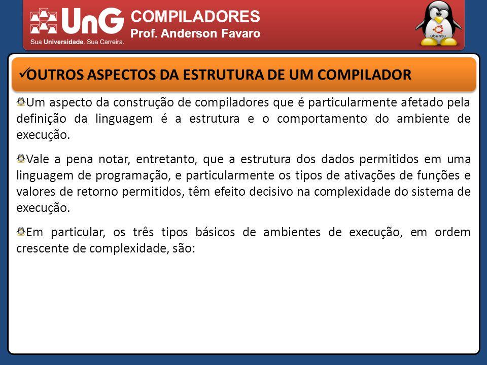 COMPILADORES Prof. Anderson Favaro OUTROS ASPECTOS DA ESTRUTURA DE UM COMPILADOR Um aspecto da construção de compiladores que é particularmente afetad