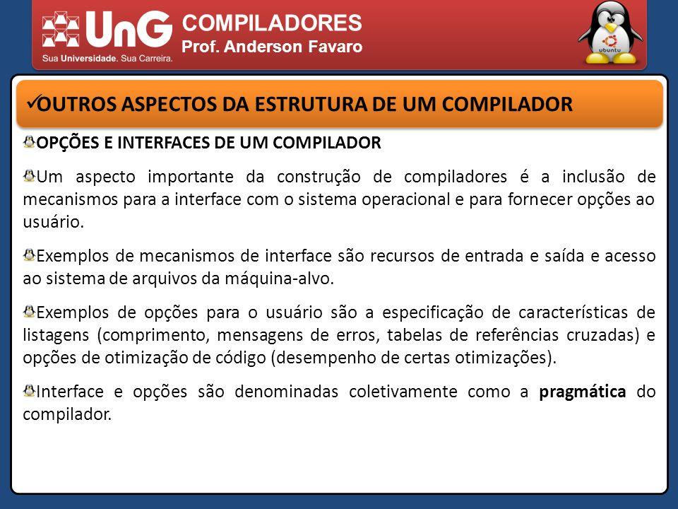 COMPILADORES Prof. Anderson Favaro OUTROS ASPECTOS DA ESTRUTURA DE UM COMPILADOR OPÇÕES E INTERFACES DE UM COMPILADOR Um aspecto importante da constru