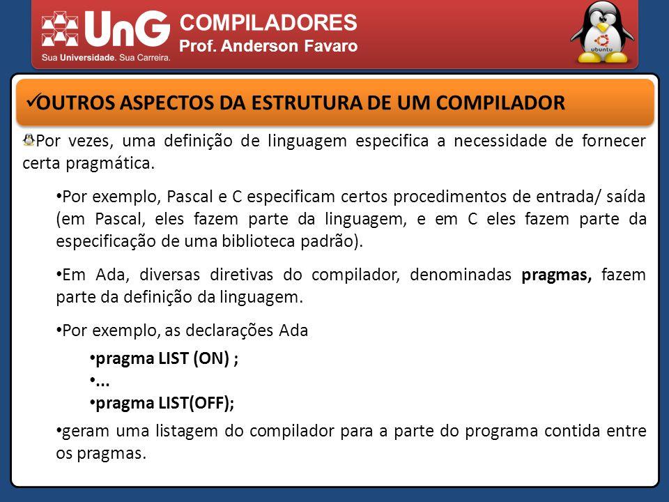 COMPILADORES Prof. Anderson Favaro OUTROS ASPECTOS DA ESTRUTURA DE UM COMPILADOR Por vezes, uma definição de linguagem especifica a necessidade de for