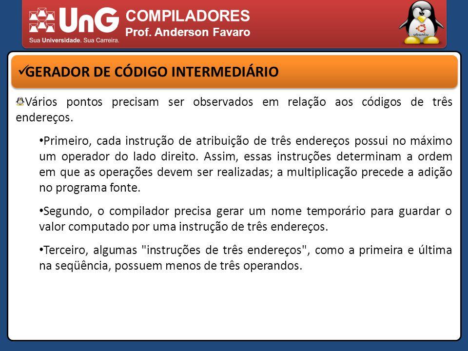 COMPILADORES Prof. Anderson Favaro GERADOR DE CÓDIGO INTERMEDIÁRIO Vários pontos precisam ser observados em relação aos códigos de três endereços. Pri