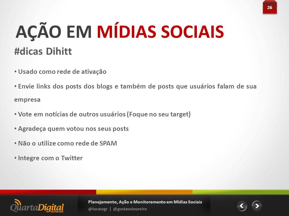 AÇÃO EM MÍDIAS SOCIAIS #dicas Dihitt 26 Planejamento, Ação e Monitoramento em Mídias Sociais @lucasvgr | @gustavoloureiro Usado como rede de ativação