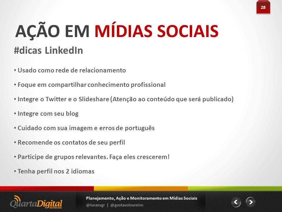 AÇÃO EM MÍDIAS SOCIAIS #dicas LinkedIn 28 Planejamento, Ação e Monitoramento em Mídias Sociais @lucasvgr | @gustavoloureiro Usado como rede de relacio