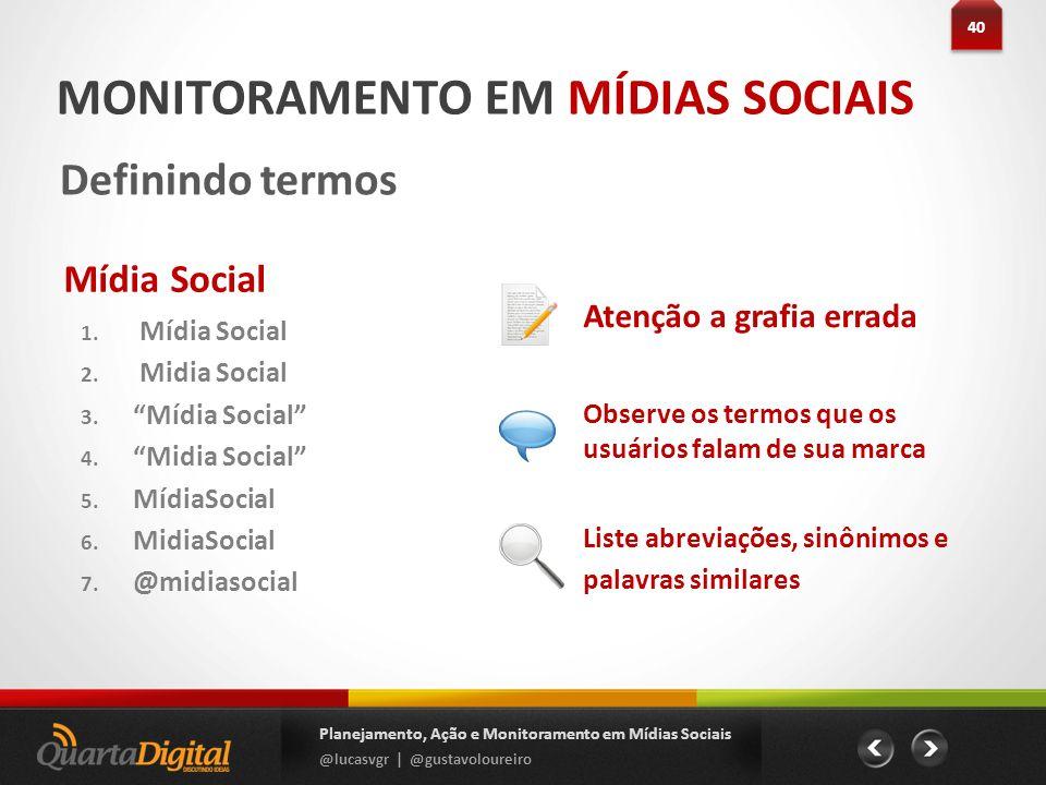 40 Planejamento, Ação e Monitoramento em Mídias Sociais @lucasvgr | @gustavoloureiro Mídia Social 1. Mídia Social 2. Midia Social 3. Mídia Social 4. M