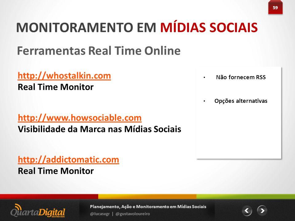 59 Planejamento, Ação e Monitoramento em Mídias Sociais @lucasvgr | @gustavoloureiro MONITORAMENTO EM MÍDIAS SOCIAIS Ferramentas Real Time Online http