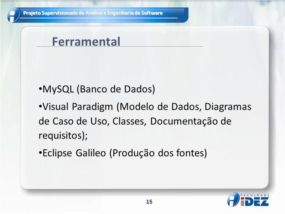 Projeto Supervisionado de Análise e Engenharia de Software 15 Ferramental MySQL (Banco de Dados) Visual Paradigm (Modelo de Dados, Diagramas de Caso d