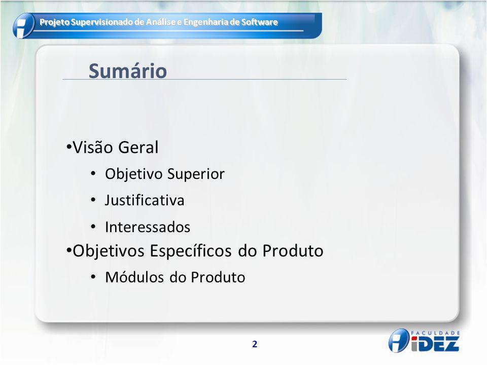 Projeto Supervisionado de Análise e Engenharia de Software 2 Sumário Visão Geral Objetivo Superior Justificativa Interessados Objetivos Específicos do