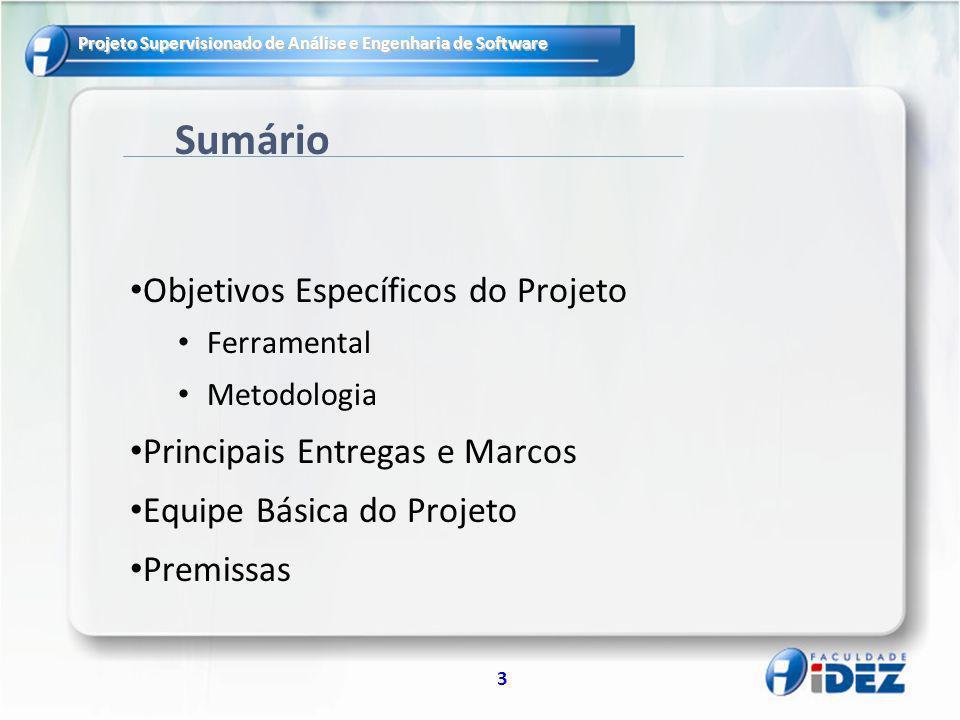 Projeto Supervisionado de Análise e Engenharia de Software 3 Sumário Objetivos Específicos do Projeto Ferramental Metodologia Principais Entregas e Ma