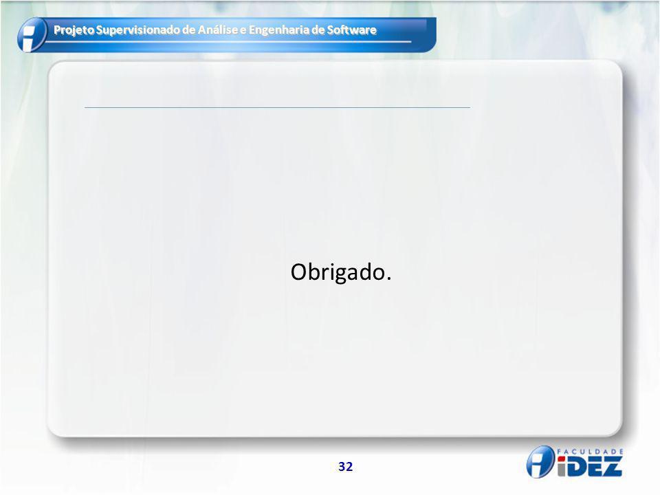 Projeto Supervisionado de Análise e Engenharia de Software 32 Obrigado.