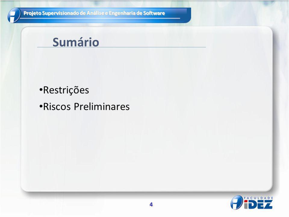 Projeto Supervisionado de Análise e Engenharia de Software 15 Ferramental MySQL (Banco de Dados) Visual Paradigm (Modelo de Dados, Diagramas de Caso de Uso, Classes, Documentação de requisitos); Eclipse Galileo (Produção dos fontes)