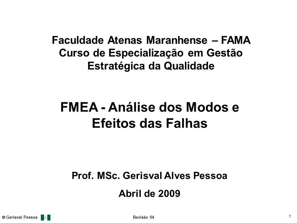 1 Gerisval Pessoa FMEA Revisão 04 Faculdade Atenas Maranhense – FAMA Curso de Especialização em Gestão Estratégica da Qualidade FMEA - Análise dos Mod