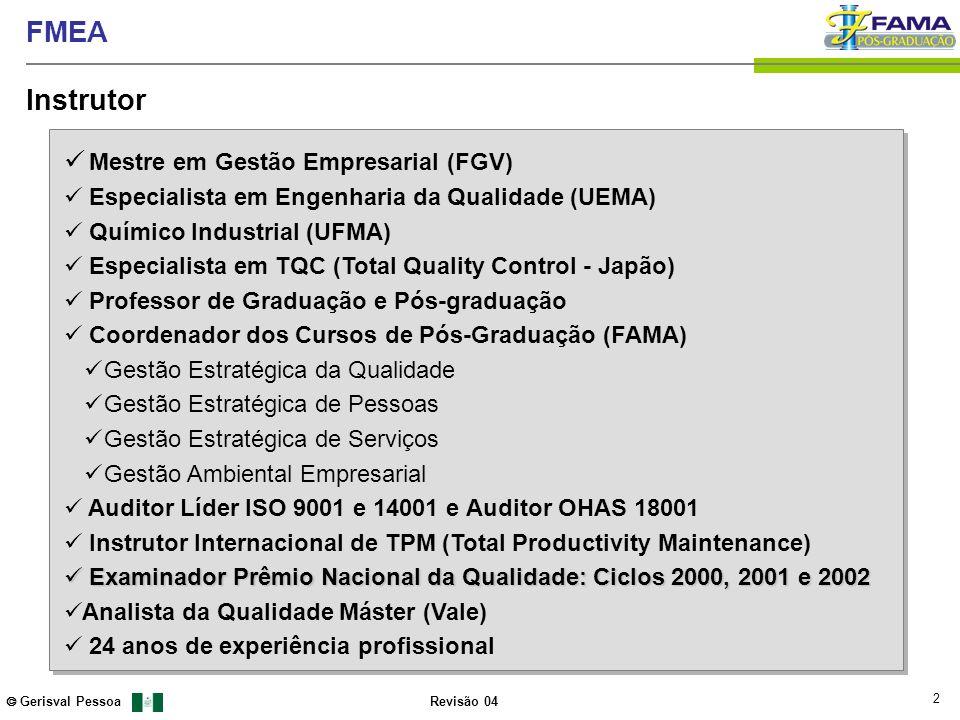 2 Gerisval Pessoa FMEA Revisão 04 Instrutor Mestre em Gestão Empresarial (FGV) Especialista em Engenharia da Qualidade (UEMA) Químico Industrial (UFMA