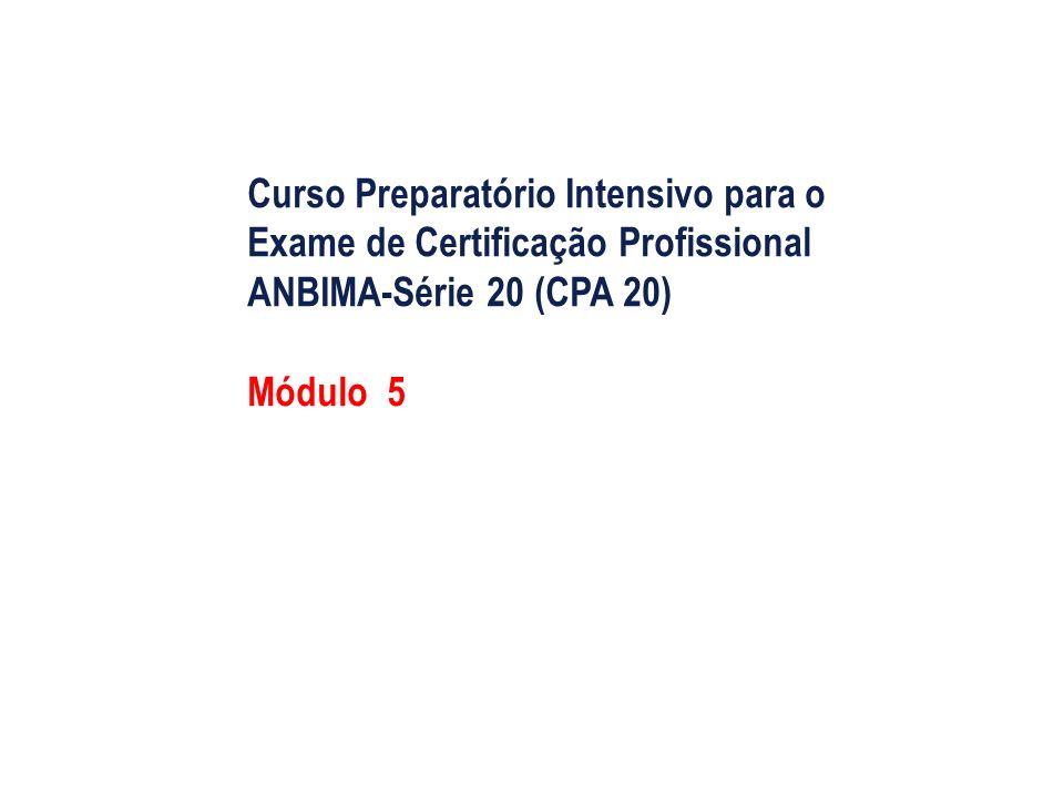 Curso Preparatório Intensivo para o Exame de Certificação Profissional ANBIMA-Série 20 (CPA 20) Módulo 5