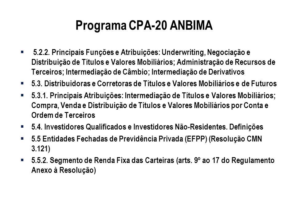 Programa CPA-20 ANBIMA 5.2.2. Principais Funções e Atribuições: Underwriting, Negociação e Distribuição de Títulos e Valores Mobiliários; Administraçã