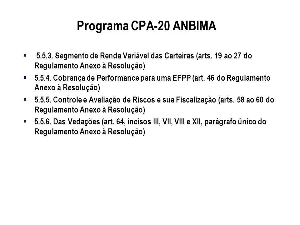 Programa CPA-20 ANBIMA 5.5.3. Segmento de Renda Variável das Carteiras (arts. 19 ao 27 do Regulamento Anexo à Resolução) 5.5.4. Cobrança de Performanc