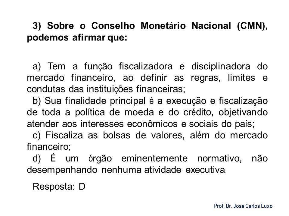 Prof. Dr. José Carlos Luxo 3) Sobre o Conselho Monet á rio Nacional (CMN), podemos afirmar que: a) Tem a fun ç ão fiscalizadora e disciplinadora do me