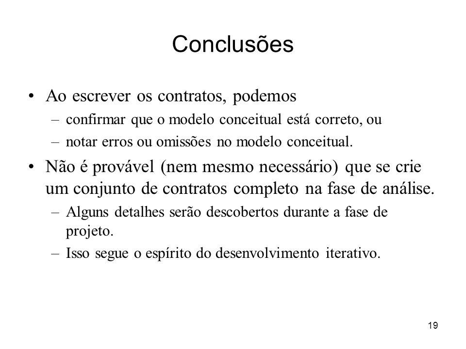 19 Conclusões Ao escrever os contratos, podemos –confirmar que o modelo conceitual está correto, ou –notar erros ou omissões no modelo conceitual. Não
