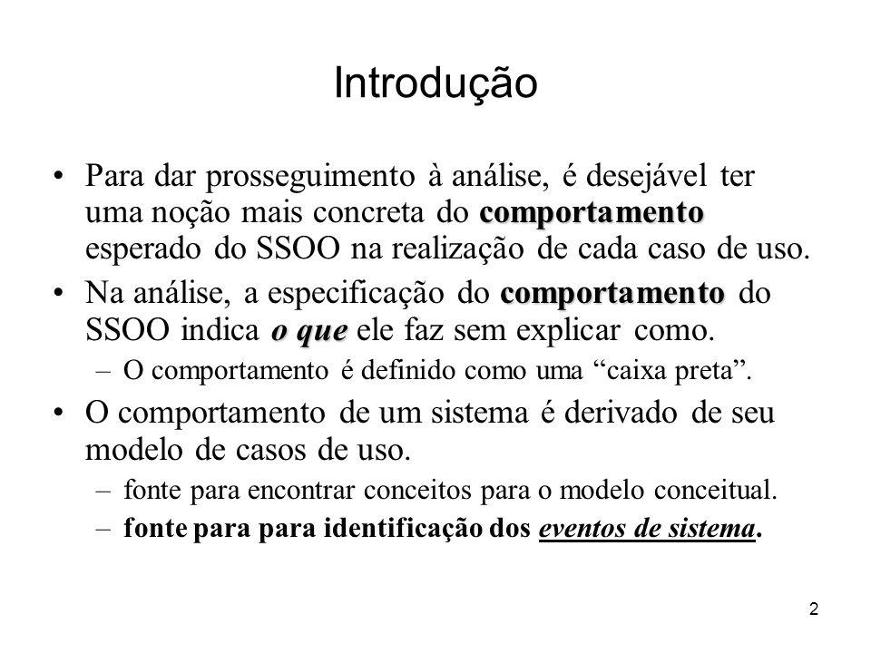 13 Pré-Condições e Pós-Condições Pré-Condições –Representam o estado do sistema antes da invocação da operação.