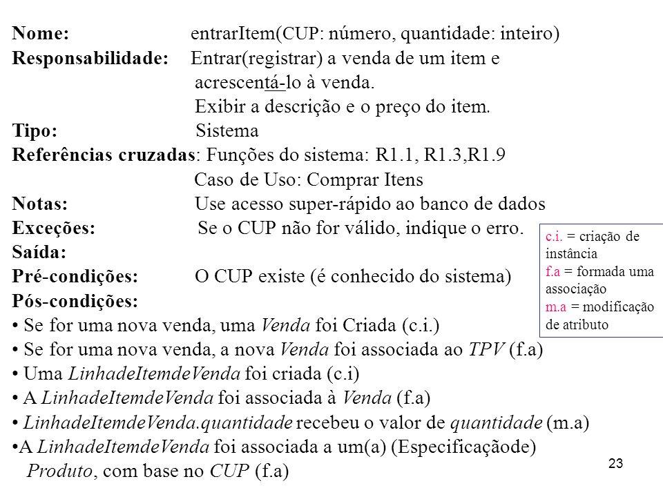 23 Nome: entrarItem( CUP : número, quantidade: inteiro) Responsabilidade: Entrar(registrar) a venda de um item e acrescentá-lo à venda. Exibir a descr