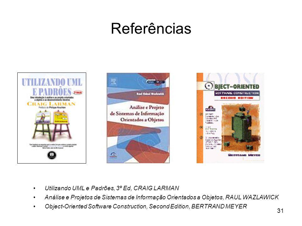 31 Referências Utilizando UML e Padrões, 3º Ed, CRAIG LARMAN Análise e Projetos de Sistemas de Informação Orientados a Objetos, RAUL WAZLAWICK Object-