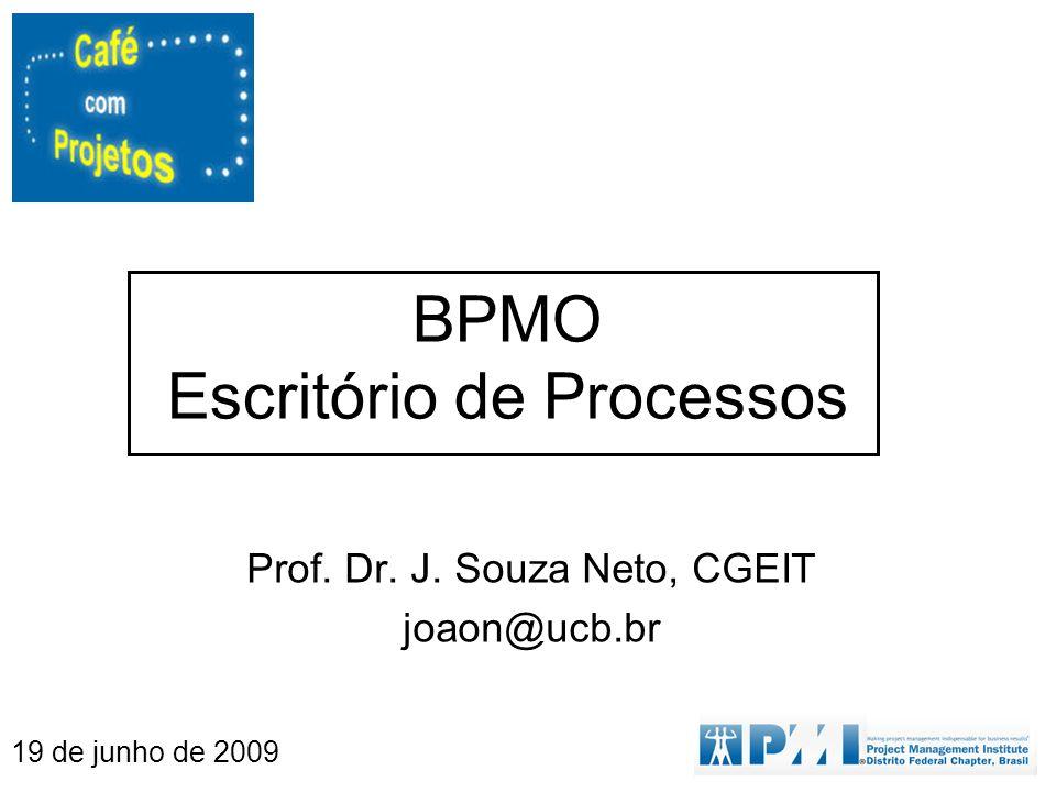 BPMO Escritório de Processos Prof. Dr. J. Souza Neto, CGEIT joaon@ucb.br 19 de junho de 2009
