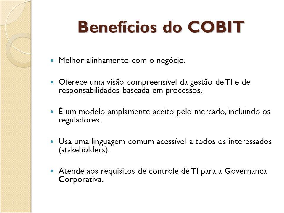 Benefícios do COBIT Melhor alinhamento com o negócio. Oferece uma visão compreensível da gestão de TI e de responsabilidades baseada em processos. É u