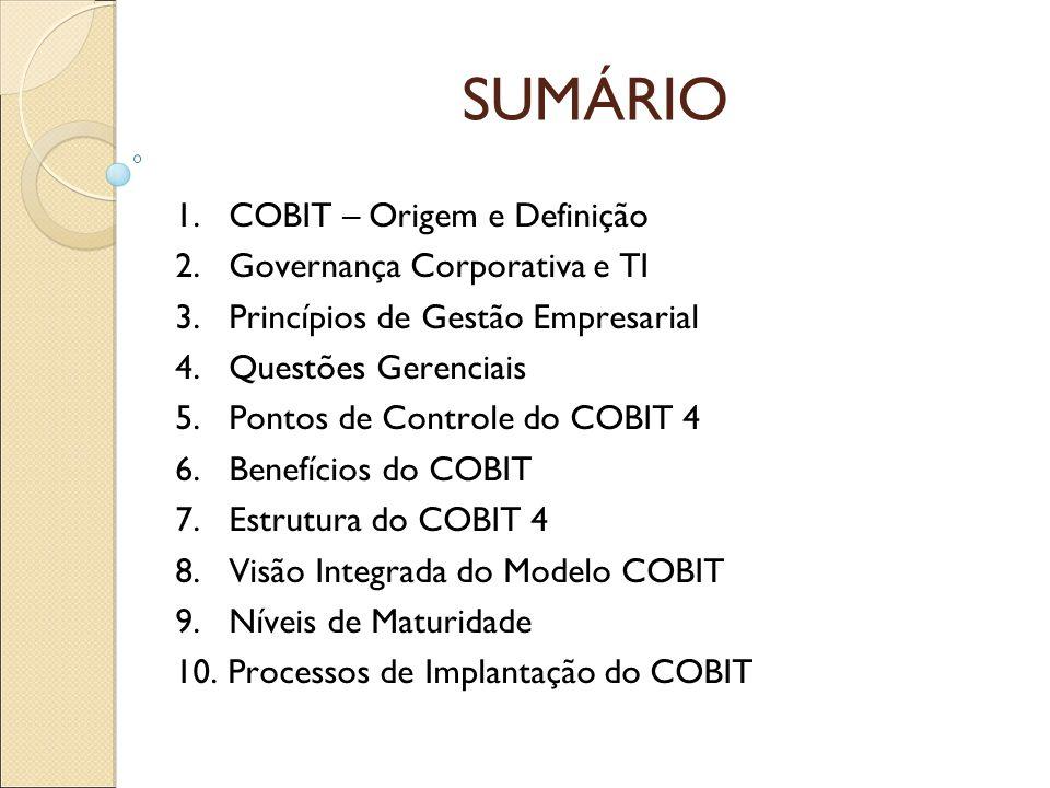 Origem do COBIT Para auxiliar as auditorias de TI, sob o patrocínio da ISACA (Information Systems Audit and Control Association), foi desenvolvida uma coleção de boas práticas dentro de uma estrutura lógica e gerenciável.