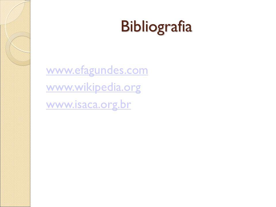 Bibliografia www.efagundes.com www.wikipedia.org www.isaca.org.br