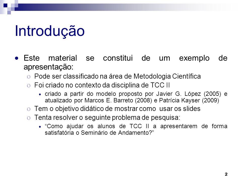2 Introdução Este material se constitui de um exemplo de apresentação: Pode ser classificado na área de Metodologia Científica Foi criado no contexto