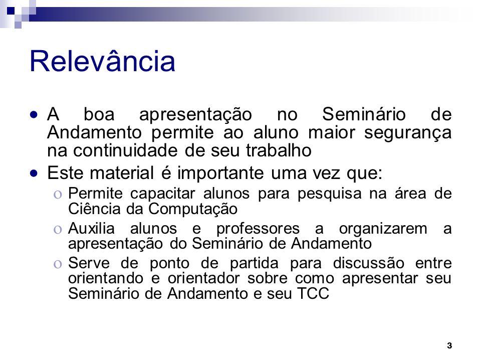 3 Relevância A boa apresentação no Seminário de Andamento permite ao aluno maior segurança na continuidade de seu trabalho Este material é importante