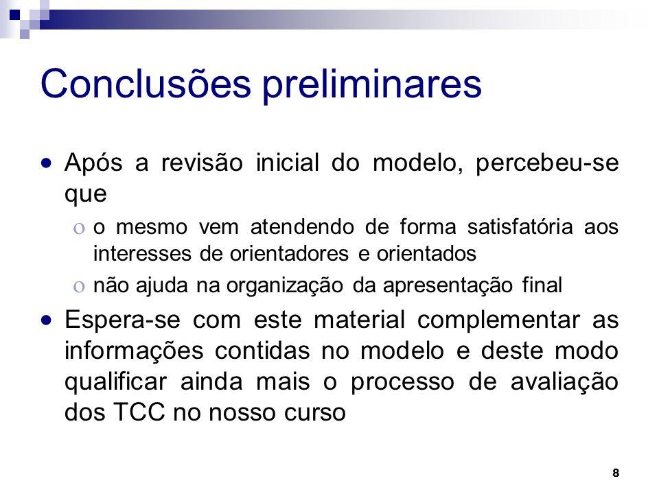 8 Conclusões preliminares Após a revisão inicial do modelo, percebeu-se que o mesmo vem atendendo de forma satisfatória aos interesses de orientadores