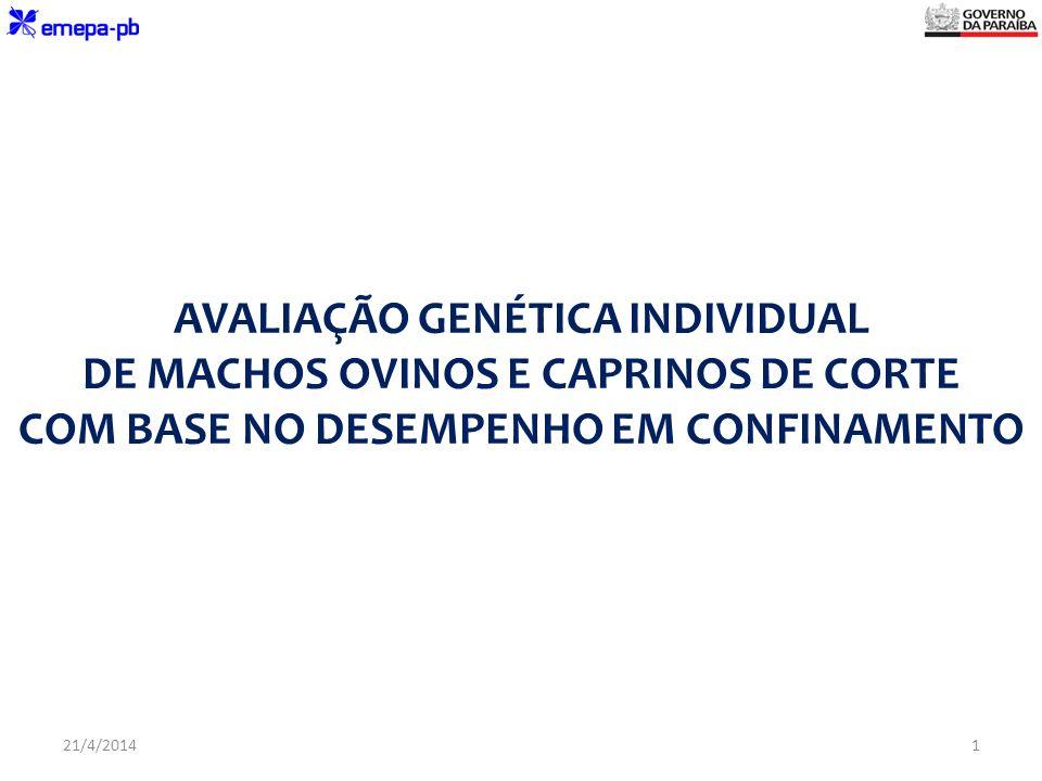 AVALIAÇÃO GENÉTICA INDIVIDUAL DE MACHOS OVINOS E CAPRINOS DE CORTE COM BASE NO DESEMPENHO EM CONFINAMENTO 21/4/20141