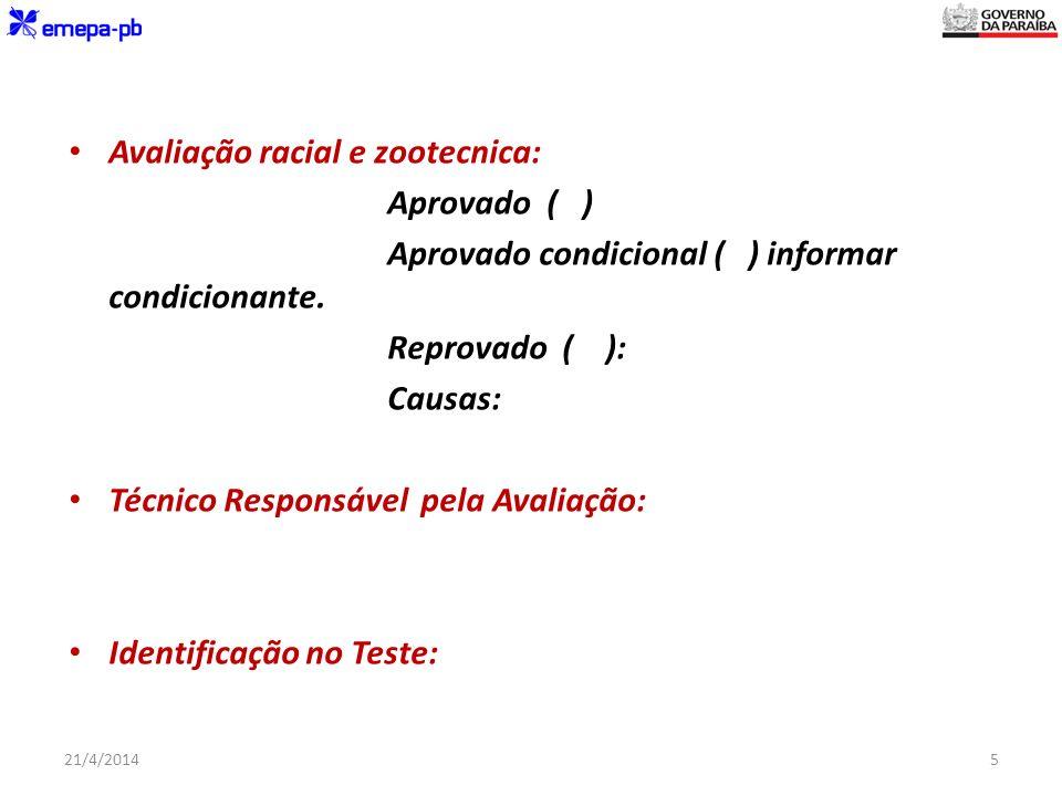 Avaliação racial e zootecnica: Aprovado ( ) Aprovado condicional ( ) informar condicionante. Reprovado ( ): Causas: Técnico Responsável pela Avaliação