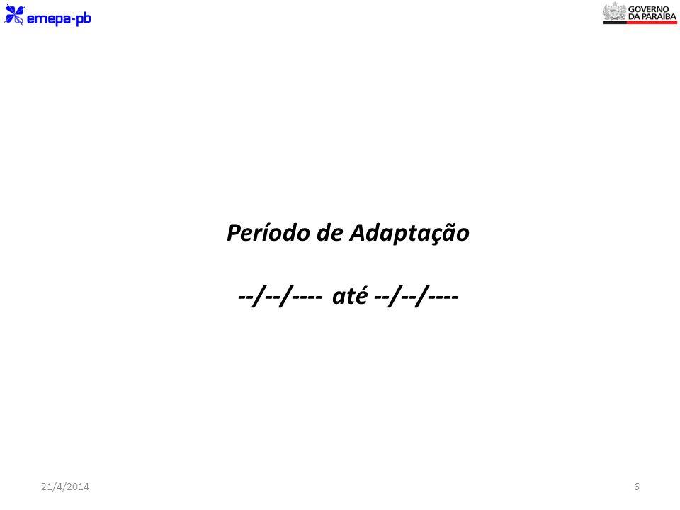 Período de Adaptação --/--/---- até --/--/---- 21/4/20146