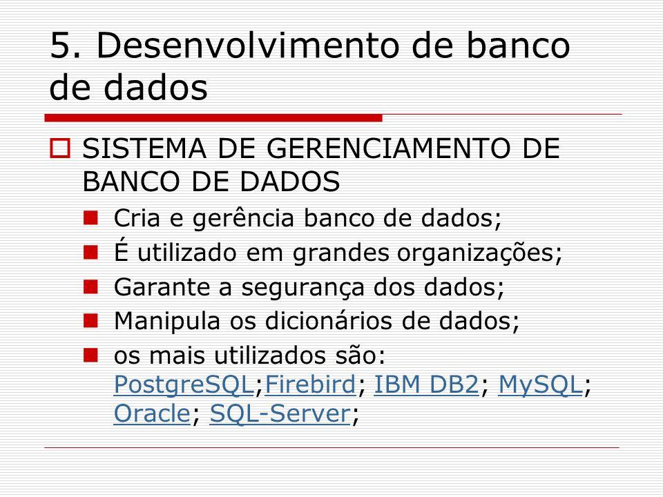 5. Desenvolvimento de banco de dados SISTEMA DE GERENCIAMENTO DE BANCO DE DADOS Cria e gerência banco de dados; É utilizado em grandes organizações; G
