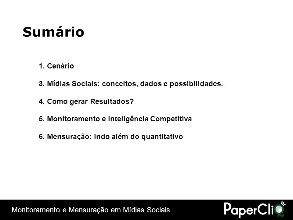 Monitoramento e Mensuração em Mídias Sociais Sumário 1. Cenário 3. Mídias Sociais: conceitos, dados e possibilidades. 4. Como gerar Resultados? 5. Mon
