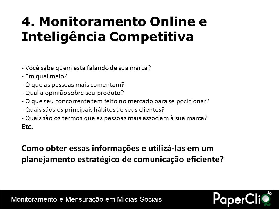 Monitoramento e Mensuração em Mídias Sociais 4. Monitoramento Online e Inteligência Competitiva - Você sabe quem está falando de sua marca? - Em qual