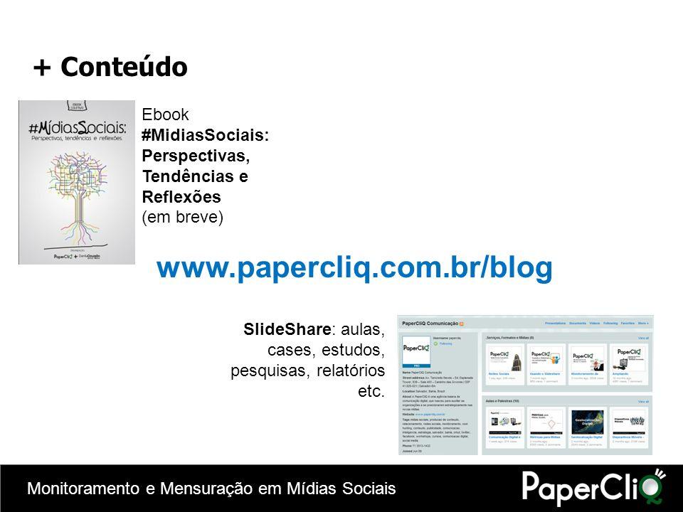 Monitoramento e Mensuração em Mídias Sociais + Conteúdo Ebook #MidiasSociais: Perspectivas, Tendências e Reflexões (em breve) www.papercliq.com.br/blo