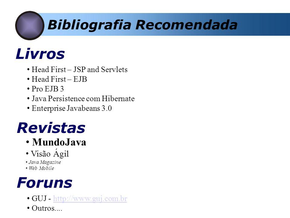 Bibliografia Recomendada Livros Foruns Revistas Head First – JSP and Servlets Head First – EJB Pro EJB 3 Java Persistence com Hibernate Enterprise Javabeans 3.0 MundoJava Visão Ágil Java Magazine Web Mobile GUJ - http://www.guj.com.brhttp://www.guj.com.br Outros....