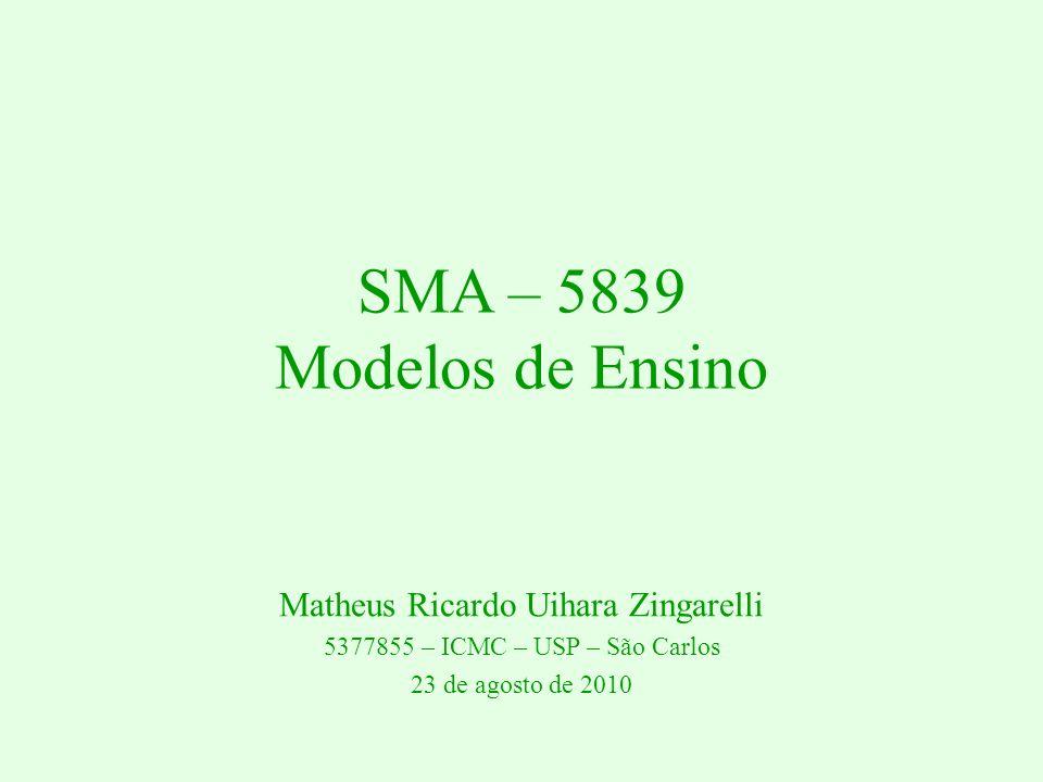 SMA – 5839 Modelos de Ensino Matheus Ricardo Uihara Zingarelli 5377855 – ICMC – USP – São Carlos 23 de agosto de 2010