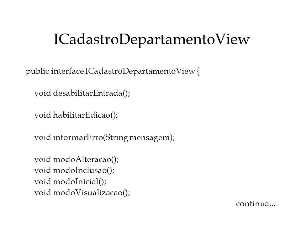 ICadastroDepartamentoView public interface ICadastroDepartamentoView { void desabilitarEntrada(); void habilitarEdicao(); void informarErro(String men