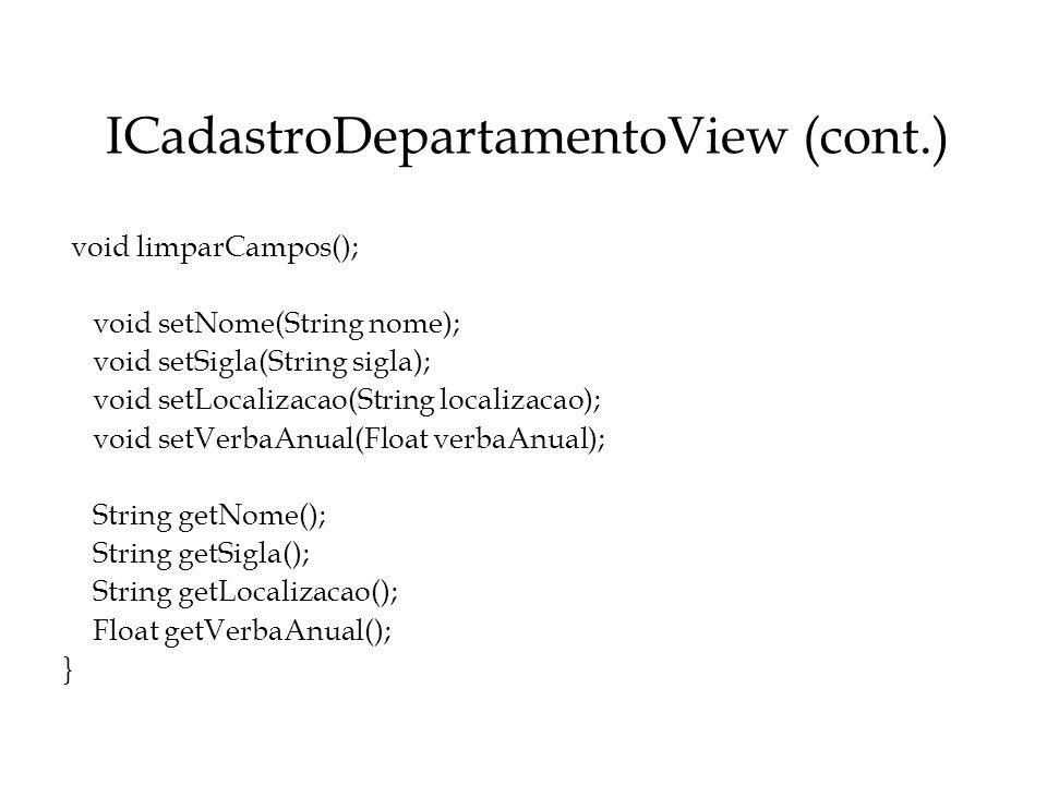 ICadastroDepartamentoView (cont.) void limparCampos(); void setNome(String nome); void setSigla(String sigla); void setLocalizacao(String localizacao)