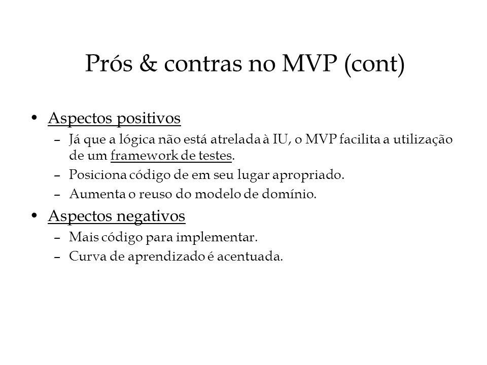 Prós & contras no MVP (cont) Aspectos positivos –Já que a lógica não está atrelada à IU, o MVP facilita a utilização de um framework de testes. –Posic