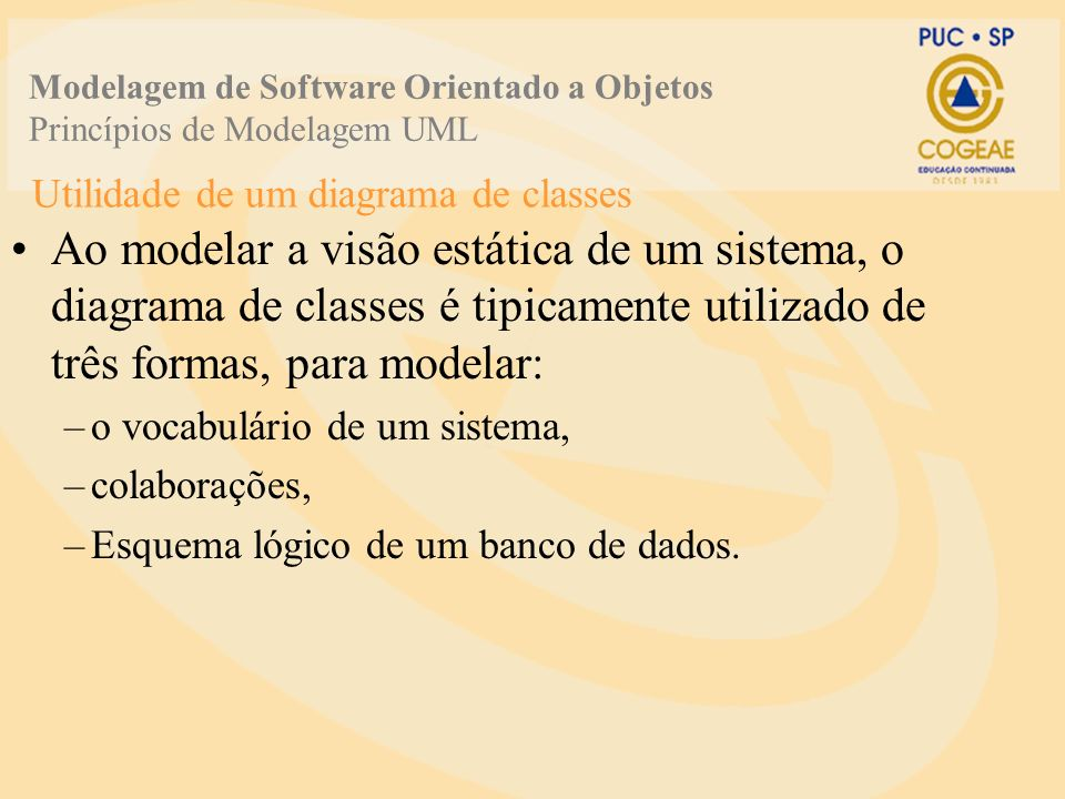 Utilidade de um diagrama de classes Ao modelar a visão estática de um sistema, o diagrama de classes é tipicamente utilizado de três formas, para mode