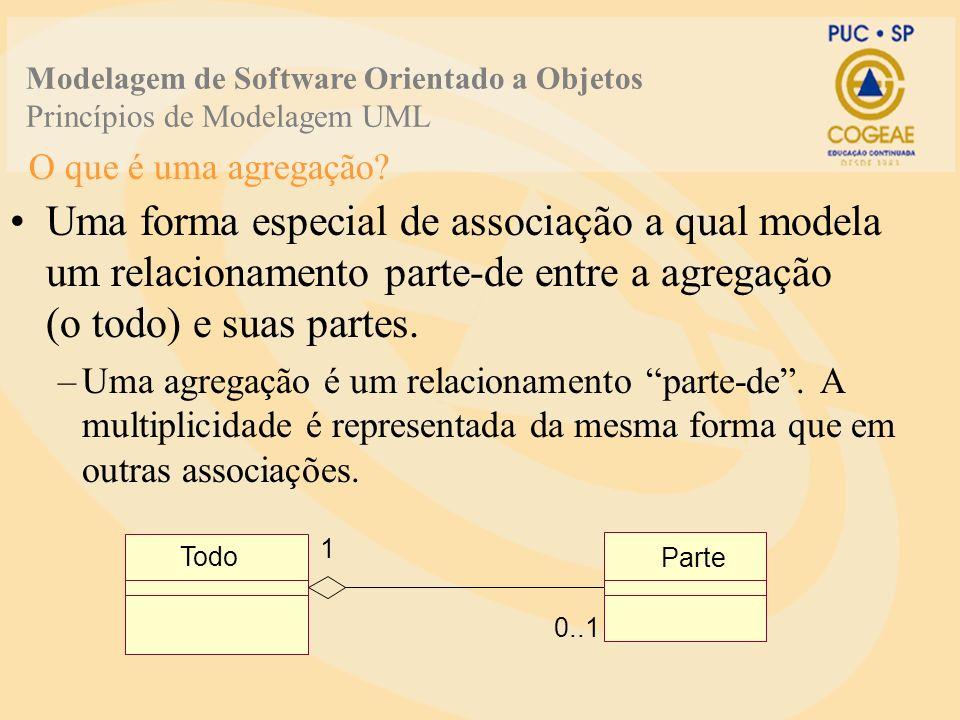 O que é uma agregação? Uma forma especial de associação a qual modela um relacionamento parte-de entre a agregação (o todo) e suas partes. –Uma agrega