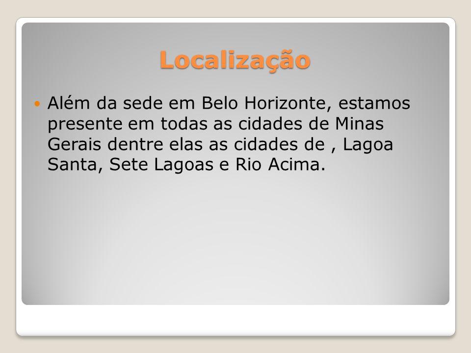 Localização Além da sede em Belo Horizonte, estamos presente em todas as cidades de Minas Gerais dentre elas as cidades de, Lagoa Santa, Sete Lagoas e Rio Acima.