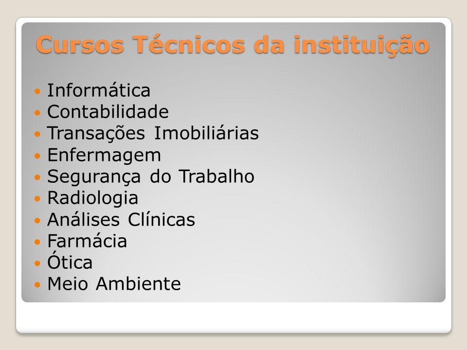 Cursos Técnicos da instituição Informática Contabilidade Transações Imobiliárias Enfermagem Segurança do Trabalho Radiologia Análises Clínicas Farmácia Ótica Meio Ambiente