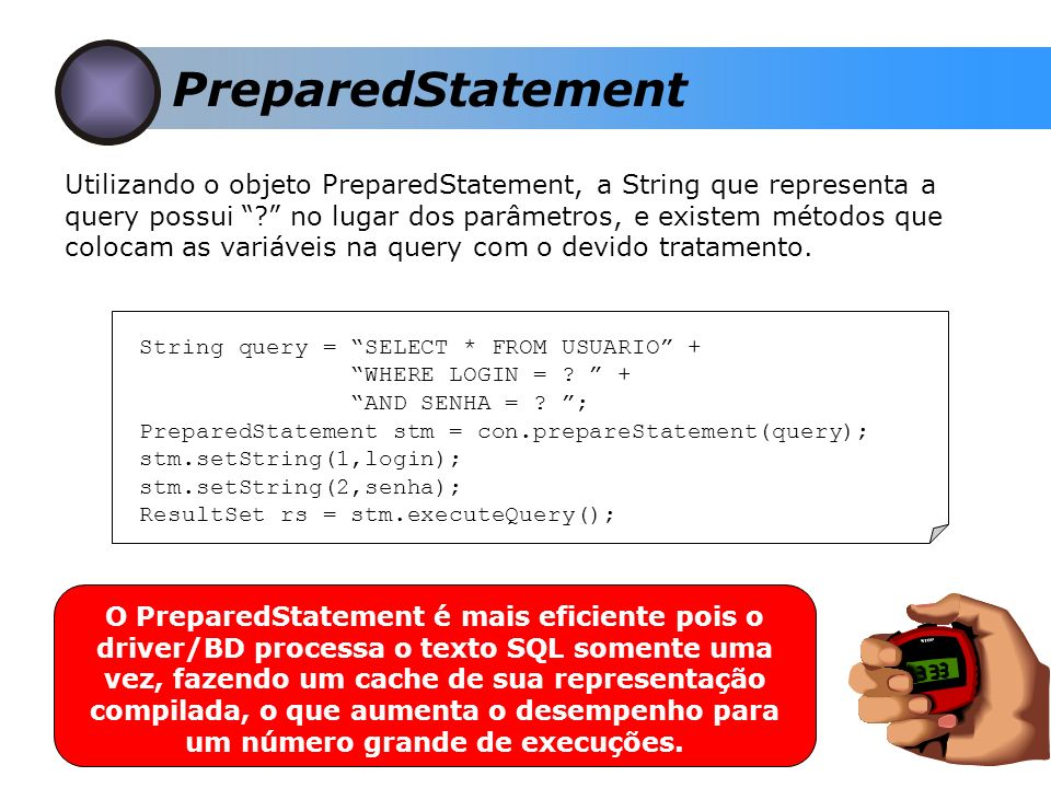 PreparedStatement Utilizando o objeto PreparedStatement, a String que representa a query possui .