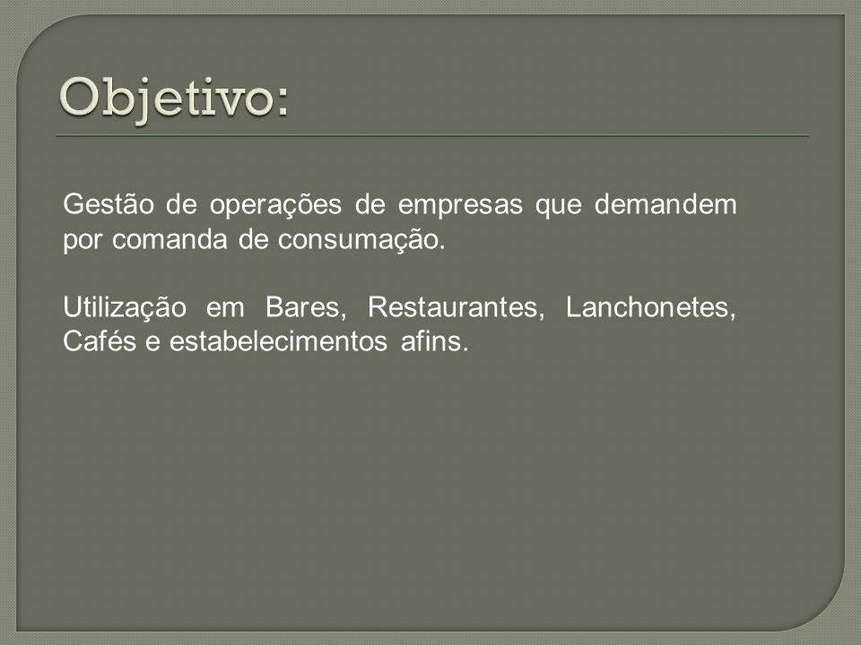 Gestão de operações de empresas que demandem por comanda de consumação. Utilização em Bares, Restaurantes, Lanchonetes, Cafés e estabelecimentos afins