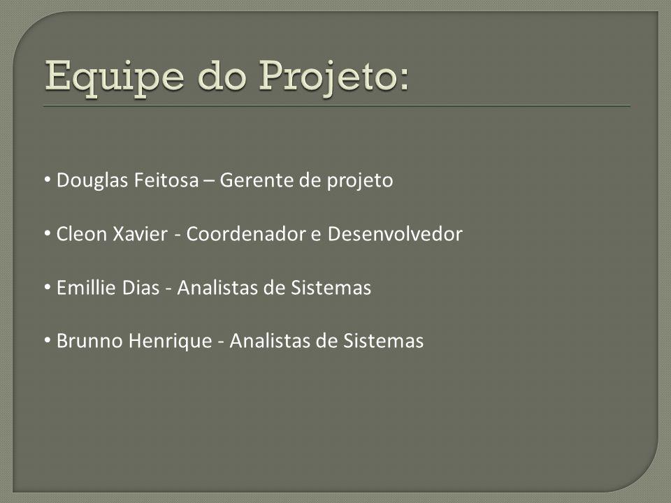 Douglas Feitosa – Gerente de projeto Cleon Xavier - Coordenador e Desenvolvedor Emillie Dias - Analistas de Sistemas Brunno Henrique - Analistas de Si